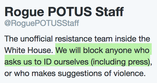 "@RoguePOTUSStaff Twitter bio: ""We will block anyone who asks us to ID ourselves (including press)"""
